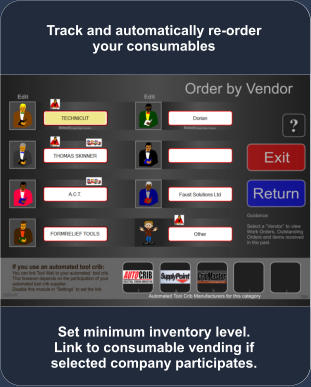 Set minimum inventory level. Link to consumable vending if  selected company participates. Track and automatically re-order your consumables
