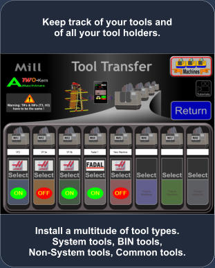 Install a multitude of tool types. System tools, BIN tools, Non-System tools, Common tools. Keep track of your tools and of all your tool holders.