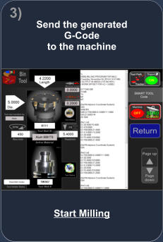 Send the generated  G-Code  to the machine  Start Milling 3)