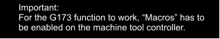 "Important: For the G173 function to work, ""Macros"" has to be enabled on the machine tool controller."