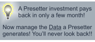 A Presetter investment pays back in only a few month! Now manage the Data a Presetter generates! You'll never look back!!