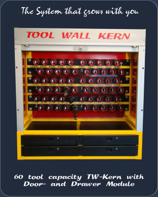 60 tool capacity TW-Kern with Door- and Drawer Module The System that grows with you