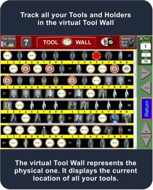 The virtual Tool Wall represents the physical one. It displays the current location of all your tools. Track all your Tools and Holders in the virtual Tool Wall