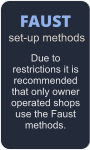 FAUST set-up methods Due to restrictions it is recommended that only owner operated shops use the Faust methods.