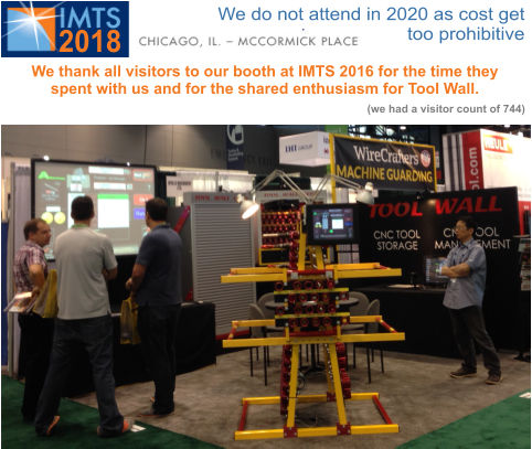 See us at Booth W-1285 See us at Booth W-1285 2018 We thank all visitors to our booth at IMTS 2016 for the time they spent with us and for the shared enthusiasm for Tool Wall. (we had a visitor count of 744) We do not attend in 2020 as cost get too prohibitive
